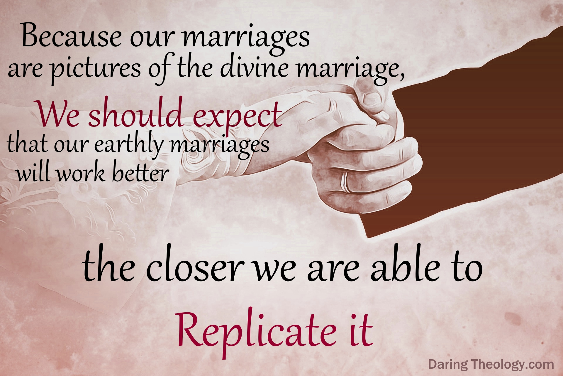 Our marriages are pictures of the divine marriage