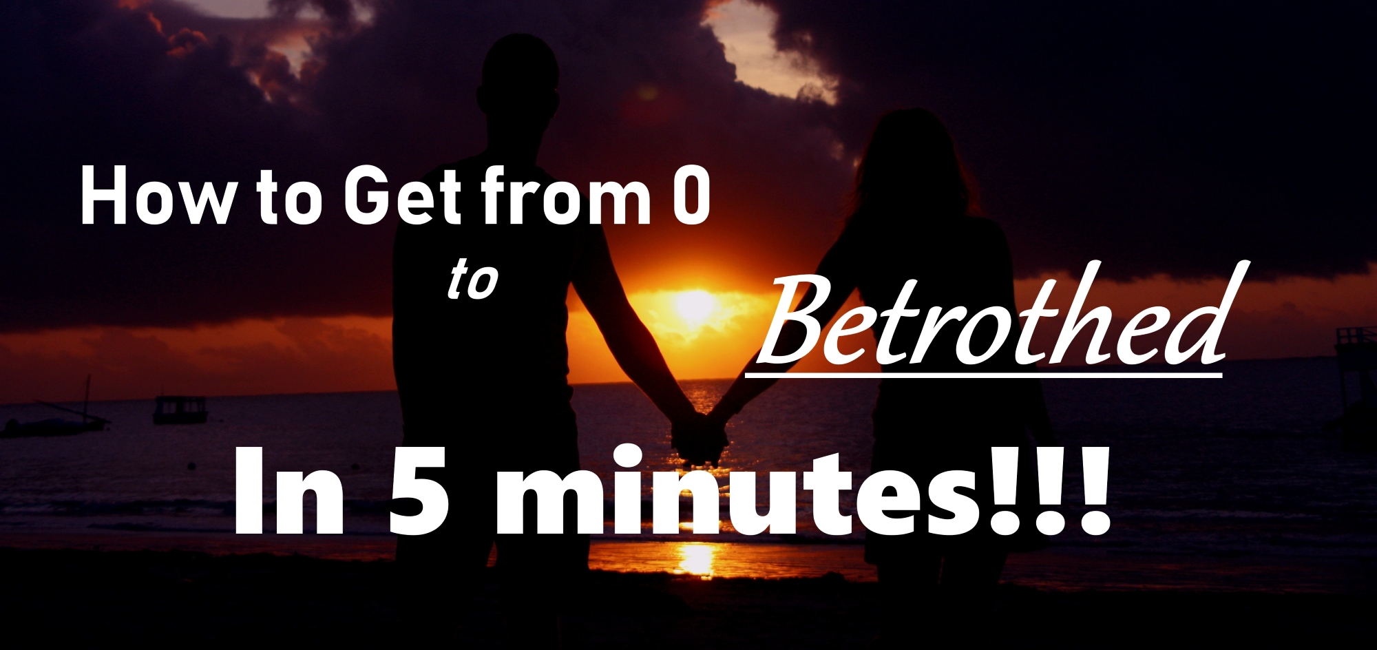 How to get from 0 to Betrothed in 5 minutes!