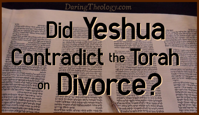 Did Yeshua Contradict the Torah on Divorce